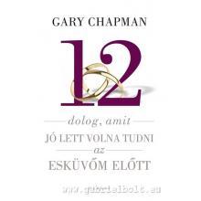 12 dolog, amit jó lett volna tudni az esküvőm előtt - Gary Chapm