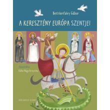 A keresztény Európa szentjei - Bethlenfalvy Gábor