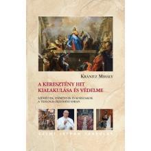 A keresztény hit kialakulása és védelme - Kránitz Mihály