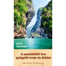 A szemlélődő ima gyógyító ereje és áldása - Karin Seethaler