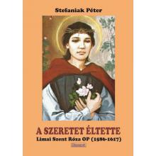 A szeretet éltette, Limai Szent Róza OP - Stefaniak Péter