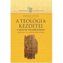 A teológia kezdetei a Jánosi tradícióban - Bugár M. István