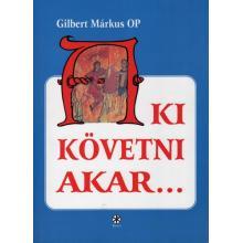 Aki követni akar… - Gilbert Márkus