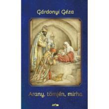 Arany, tömjén, mirha - Gárdonyi Géza
