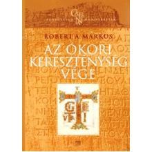Az ókori kereszténység vége - Robert A. Markus