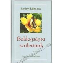 Boldogságra születtünk - Kerényi Lajos