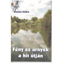 Fény és árnyék a hit útján - Gyulay Endre