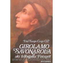 Girolamo Savonarola - Tito Sante Centi OP