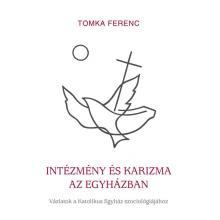 Intézmény és karizma az Egyházban - Tomka Ferenc