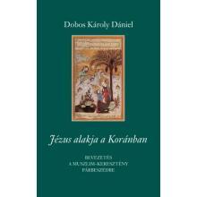 Jézus alakja a Koránban - Dobos Károly Dániel