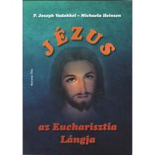 Jézus - az Eucharisztia Lángja - P. Joseph Vadakkel - Michaela H