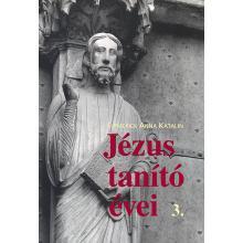 Jézus tanító évei 3. - Emmerick Anna Katalin