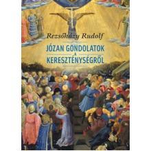 Józan gondolatok a kereszténységről - Rezsőházy Rudolf