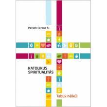 Katolikus spiritualitás - tabuk nélkül - Patsch Ferenc SJ