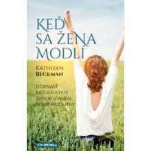 Keď sa žena modlí - Kathleen Beckman