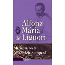 Krížová cesta Meditácie o utrpení - Alfonz Maria De Liguori