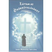 Láttam az Örökkévalóságot - James Manjackal MSFS atya