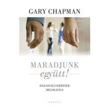 Maradjunk együtt!  - Gary Chapman