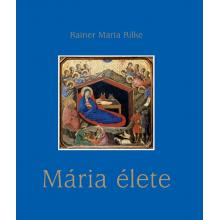 Mária élete - Rainer Maria Rilke