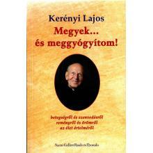 Megyek… és meggyógyítom! - Kerényi Lajos