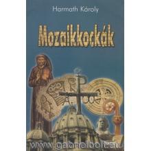 Mozaikkockák - Harmath Károly OFM
