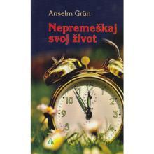 Nepremeškaj svoj život - Anselm Grün