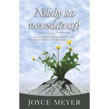 Nikdy sa nevzdávaj! - Joyce Meyer