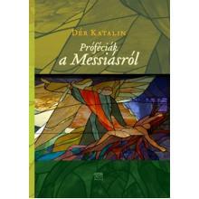 Próféciák a Messiásról - Dér Katalin