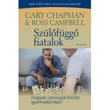 Szülőfüggő fiatalok  - Gary Chapman & Ross Campbell