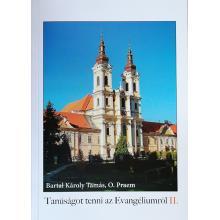 Tanúságot tenni az evangéliumról II. - Bartal Károly Tamás O.Pra
