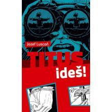 Titus, ideš! - Jozef Luscoň