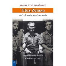 Titus Zeman - mučeník za duchovné povolania - Michal Titus Radoš