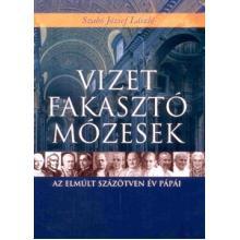 Vizet fakasztó Mózesek - Szabó József László