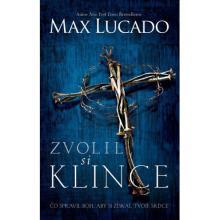 Zvolil si klince - Max Lucado